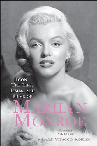 ICON: THE LIFE, TIMES, & FILMS OF MARILYN MONROE (SECOND EDITION) (paperback) - BearManor Manor