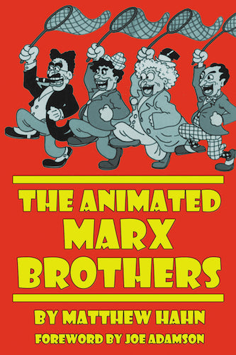 THE ANIMATED MARX BROTHERS (HARDCOVER EDITION) by Matthew Hahn - BearManor Manor