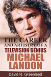 MICHAEL LANDON: THE CAREER AND ARTISTRY OF A TELEVISION GENIUS (paperback) - BearManor Manor