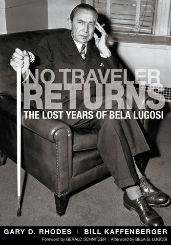 NO TRAVELER RETURNS: THE LOST YEARS OF BELA LUGOSI (SOFTCOVER EDITION) by Gary D. Rhodes and Bill Kaffenberger - BearManor Manor