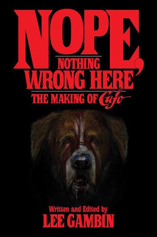 "NOPE, NOTHING WRONG HERE: THE MAKING OF ""CUJO"" (HARDCOVER EDITION) by Lee Gambin - BearManor Manor"