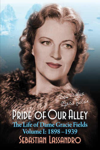 PRIDE OF OUR ALLEY: THE LIFE OF DAME GRACIE FIELDS, VOLUME I: 1898-1939 (HARDCOVER EDITION) by Sebastian Lassandro - BearManor Manor