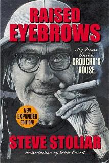 RAISED EYEBROWS: MY YEARS INSIDE GROUCHO'S HOUSE by Steve Stoliar - BearManor Manor