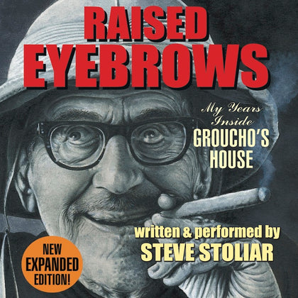 RAISED EYEBROWS: MY YEARS INSIDE GROUCHO'S HOUSE (AUDIO BOOK), written and performed by Steve Stoliar - BearManor Manor