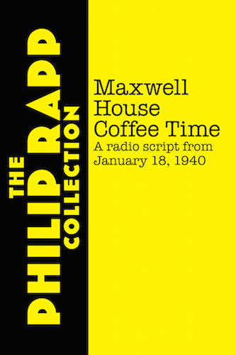 MAXWELL HOUSE COFFEE TIME: January 18, 1940  - a radio script (E-BOOK VERSION) by Philip Rapp - BearManor Manor