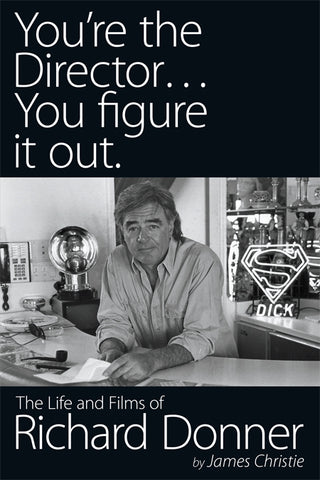 YOU'RE THE DIRECTOR... YOU FIGURE IT OUT. THE LIFE AND FILMS OF RICHARD DONNER by James Christie (HARDCOVER EDITION) - BearManor Manor