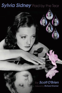 SYLVIA SIDNEY: PAID BY THE TEAR (SOFTCOVER EDITION) by Scott O'Brien - BearManor Manor
