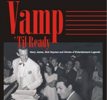 VAMP 'TIL READY: HARRY JAMES, DICK HAYMES AND THE STORIES OF ENTERTAINMENT LEGENDS (AUDIOBOOK) by Al Lerner - BearManor Manor