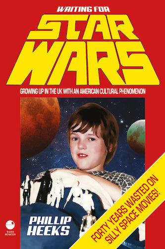WAITING FOR STAR WARS: GROWING UP IN THE UK WITH AN AMERICAN CULTURAL PHENOMENON (E-BOOK EDITION) by Phillip Heeks - BearManor Manor