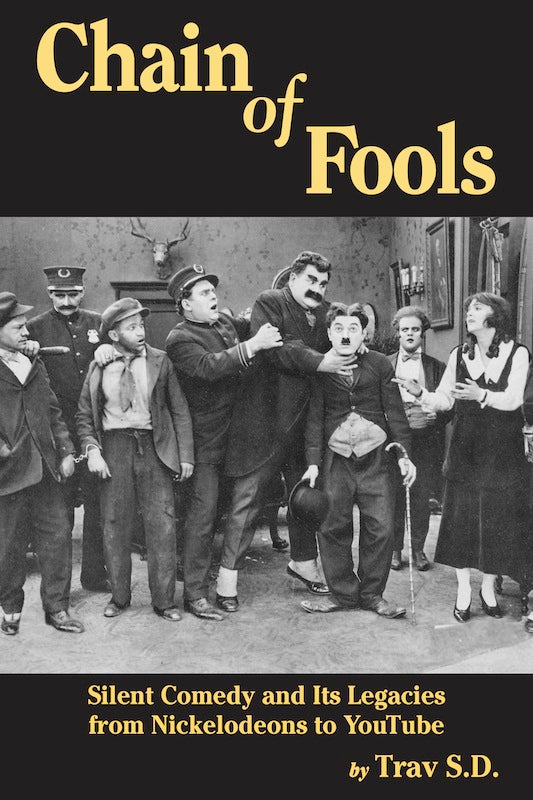 CHAIN OF FOOLS: SILENT COMEDY AND ITS LEGACIES, FROM NICKELODEONS TO YOUTUBE (paperback) - BearManor Manor