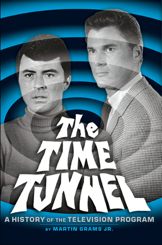 The Time Tunnel: A History of the Television Program (hardback) - BearManor Manor