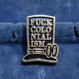 Fuck Colonialism - Enamel Pin Badge