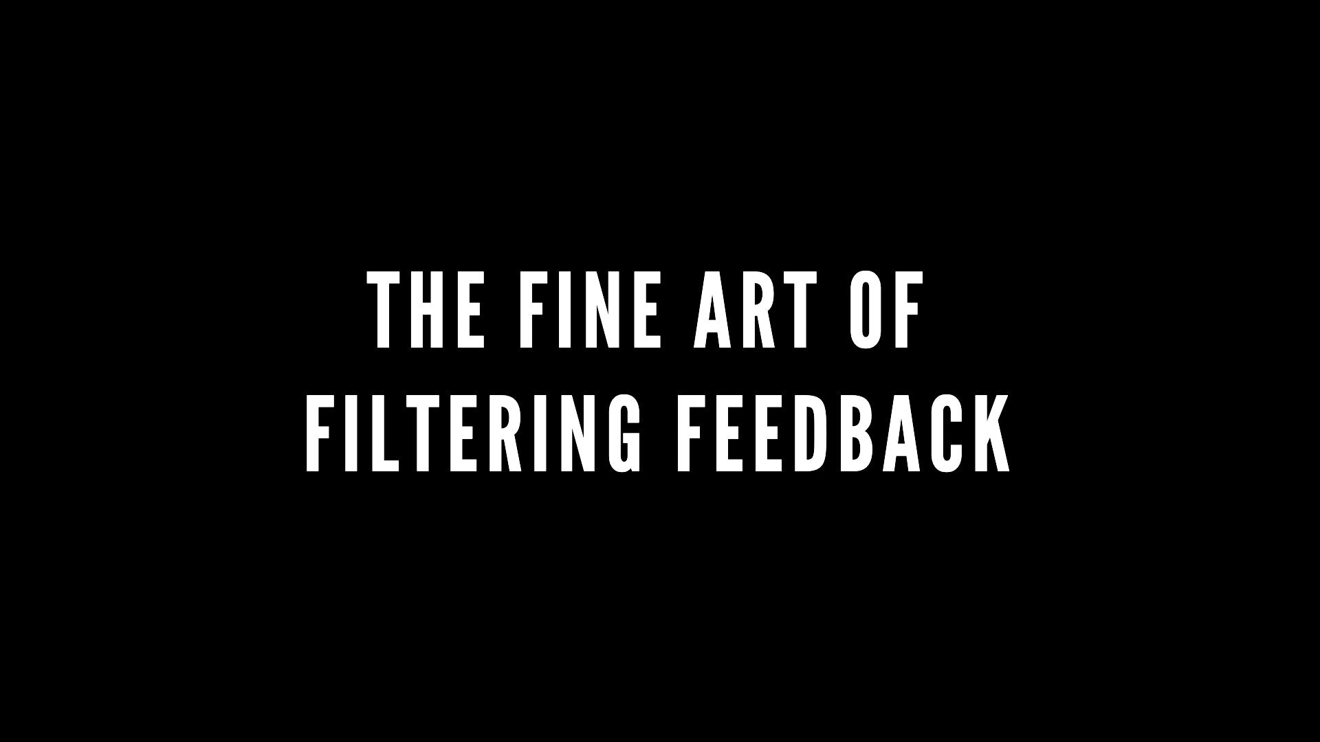 The Fine Art of Filtering Feedback