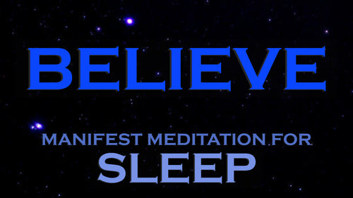 BELIEVE ~ Sleep Meditation ~ Manifest Anything with the Power of Belief