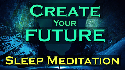 Create Your FUTURE ~ Sleep Meditation ~ Creating a Future You Truly Desire