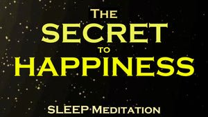 HAPPINESS ~ A Sleep Meditation ~ The Secret to a Happy Life