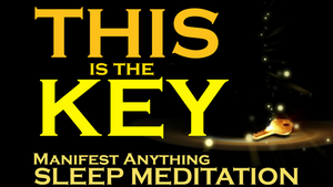 THIS is the KEY ~ Manifest Anything ~ SLEEP MEDITATION
