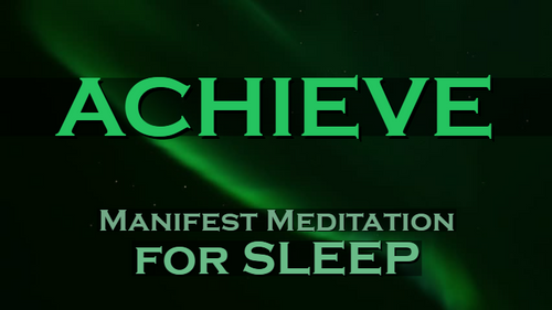ACHIEVE - Manifest Meditation for SLEEP
