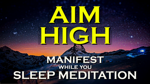 AIM HIGH ~ Sleep Meditation ~ Set High Goals and Manifest Them