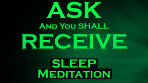 Ask and You Shall Receive - Manifest Meditation for SLEEP