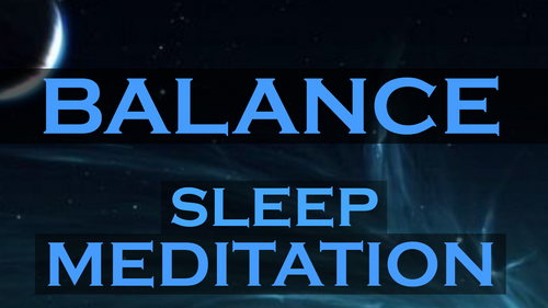 BALANCE ~ Creating Acceptance Enlightenment and Freedom ~ SLEEP MEDITATION
