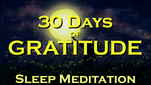 30 Days of GRATITUDE ~ Sleep Meditation ~ Create Miracles in Your Life