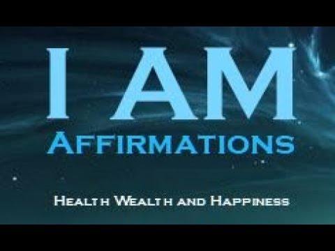 I AM Affirmations - HEALTH WEALTH and HAPPINESS