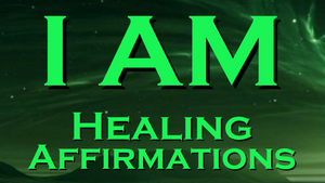 I AM - Positive Affirmations for HEALING