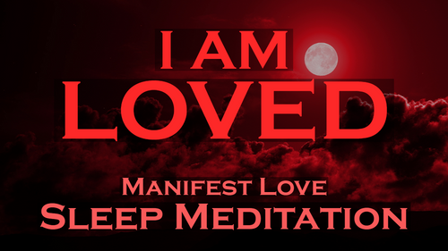 I AM LOVED ~ Manifest Love ~ SLEEP MEDITATION