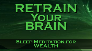 Retrain Your Brain for WEALTH ~ SLEEP MEDITATION ~ Listen Nightly as you fall ASLEEP