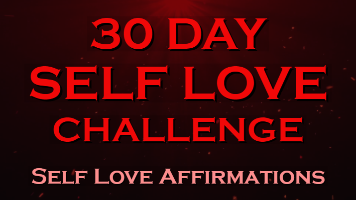 30 Day SELF LOVE Challenge ~ I love Myself Affirmations