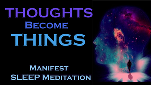 Thoughts Become Things - Manifest While You SLEEP MEDITATION