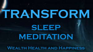 TRANSFORM - While You Sleep Meditation- Attract Health Wealth and Happiness