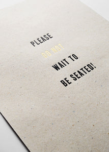 Please don't wait to be seated - brown