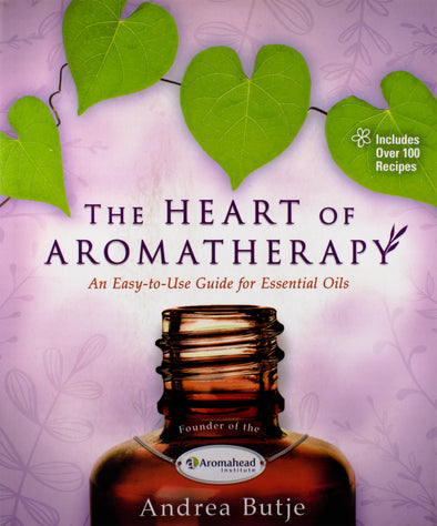 "Aromatherapy - ""The Heart of Aromatherapy--An Easy-to-Use Guide for Essential Oils"" book"
