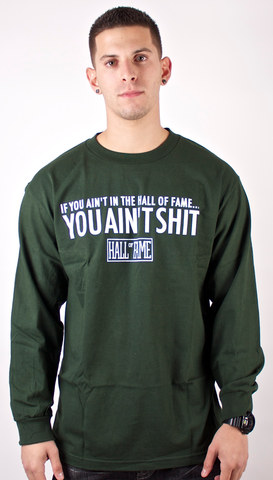 Ain't Shit Long Sleeve T-Shirt Hall of Fame Green