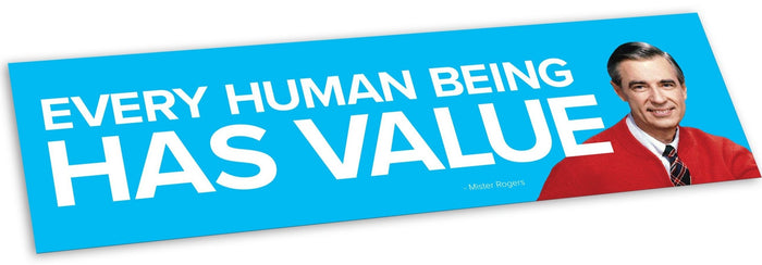 Mister Rogers Bumper Sticker - Every Human Being Has Value