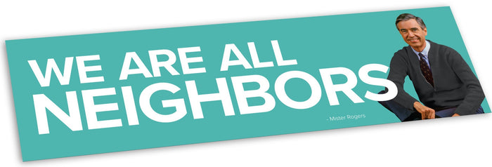 Mister Rogers Bumper Sticker - We Are All Neighbors