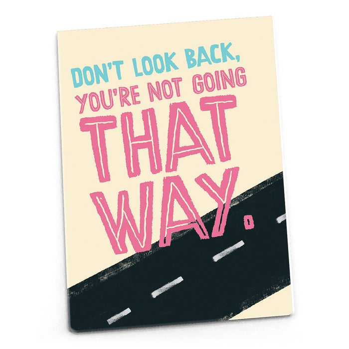 Inspirational Magnet - Don't look back, you're not going that way.