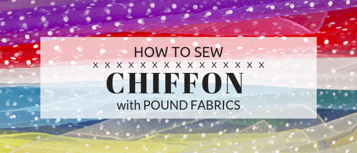 How To Sew with Chiffon Fabric