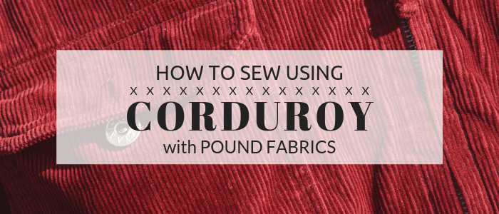 How to Sew Using Corduroy