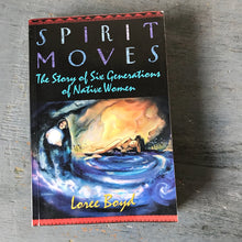Spirit Moves the Story of Six Generations of Native Women book - Loree Boyd - 1996