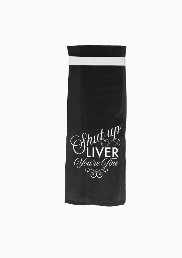 Tea Towel | Shut Up Liver | Black