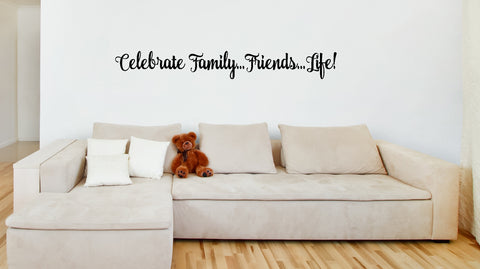 Celebrate Family Friends....Life Vinyl Decal