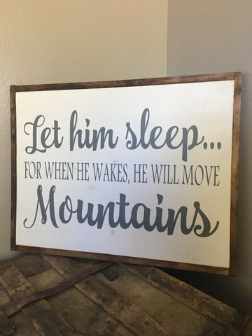 Let Him Sleep....For When He Wakes, He Will Move Mountains - Vinyl Decal