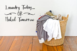 Laundry Today Or Naked Tomorrow - Vinyl Decal