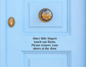 Since Little Fingers Touch Our Floor Please Remove Your Shoes Vinyl Decal-Door Decal