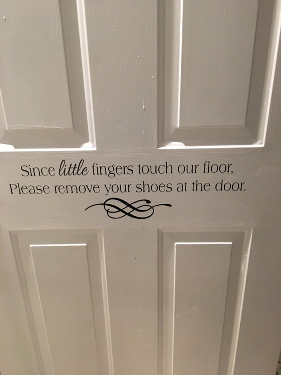 Since Little Fingers Touch Our Floor Please Remove Your Shoes Vinyl Decal