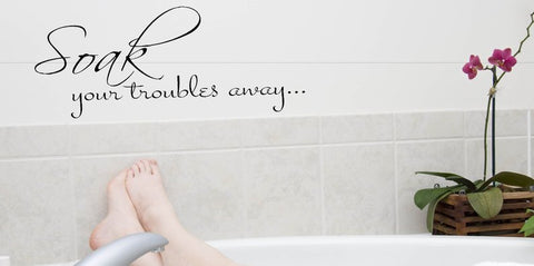 Soak Your Troubles Away Wall Decal