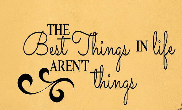 The Best Things In Life Aren't Things - Vinyl Decals